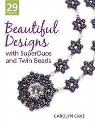Beautiful Designs with Superduos and Twin Beads (2014)