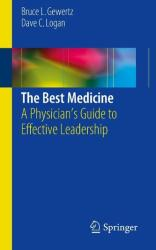 Best Medicine - A Physician's Guide to Effective Leadership (2015)