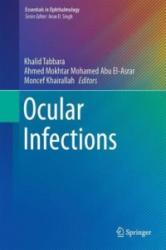 Ocular Infections - Khalid Tabbara, Ahmed Mokhtar Mohamed Abu El-Asrar, Moncef Khairallah (2014)