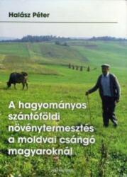 A hagyományos szántóföldi növénytermesztés a moldvai csángó magyaroknál (2015)