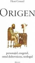 Origen. Personajul, exegetul, omul duhovnicesc, teologul (ISBN: 9786067400014)