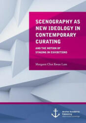 Scenography as New Ideology in Contemporary Curating: The Notion of Staging in Exhibitions - Margaret Lam (ISBN: 9783954892174)