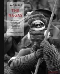 Imagining the Nagas - Pictorial Ethnography of Hans-Eberhard Kauffmann and Christoph Von Furer-Hai Mendorf (ISBN: 9783897904125)