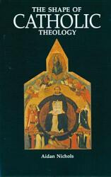 The Shape of Catholic Theology: An Introduction to Its Sources, Principles, and History (ISBN: 9780814619094)