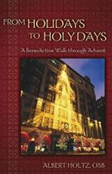 From Holidays to Holy Days: A Benedictine Walk Through Advent (ISBN: 9780819223166)
