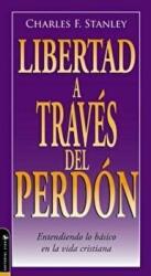 Libertad a Trav's del Perd'n: Entendiendo Lo B'sico En La Vida Cristiana (ISBN: 9780829746532)
