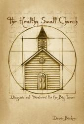 The Healthy Small Church: Diagnosis and Treatment for the Big Issues (ISBN: 9780834122406)