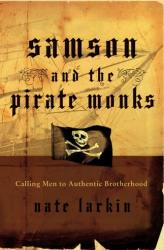 Samson and the Pirate Monks - Calling Men to Authentic Brotherhood (ISBN: 9780849914591)