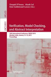Verification, Model Checking, and Abstract Interpretation - 16th International Conference, VMCAI 2015, Mumbai, India, January 12-14, 2015, Proceeding (ISBN: 9783662460801)