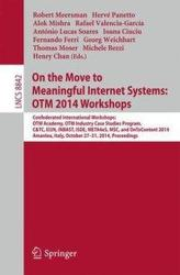 On the Move to Meaningful Internet Systems: Otm 2014 Workshops - Confederated International Workshops: OTM Academy, OTM Industry Case Studies Program (ISBN: 9783662455494)