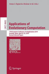 Applications of Evolutionary Computation: 17th European Conference, Evoapplications 2014, Granada, Spain, April 23-25, 2014, Revised Selected Papers (ISBN: 9783662455227)