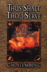 Thus Shalt Thou Serve: The Feasts and Offerings of Ancient Isreal (ISBN: 9780875085999)