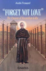 Forget Not Love: The Passion of Maximilian Kolbe (ISBN: 9780898702750)