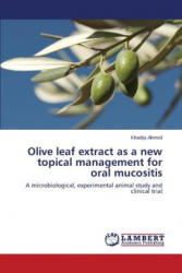 Olive Leaf Extract as a New Topical Management for Oral Mucositis - Ahmed Khadija (ISBN: 9783659258879)