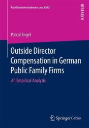 Outside Director Compensation in German Public Family Firms - An Empirical Analysis (ISBN: 9783658073152)