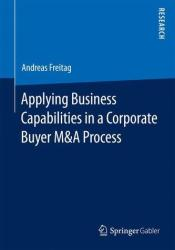 Applying Business Capabilities in a Corporate Buyer M&A Process (ISBN: 9783658072810)