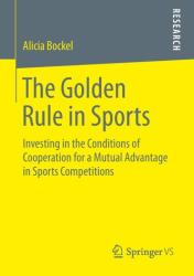 Golden Rule in Sports - Investing in the Conditions of Cooperation for a Mutual Advantage in Sports Competitions (ISBN: 9783658070274)