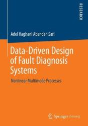 Data-Driven Design of Fault Diagnosis Systems - Nonlinear Multimode Processes (ISBN: 9783658058067)