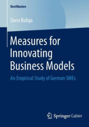 Measures for Innovating Business Models - An Empirical Study of German SMEs (ISBN: 9783658055349)