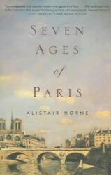 Seven Ages of Paris - Alistair Horne (ISBN: 9781400034468)