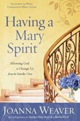 Having a Mary Spirit: Allowing God to Change Us from the Inside Out (ISBN: 9781400072477)