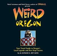 Weird Oregon: Your Travel Guide to Oregon's Local Legends and Best Kept Secrets (ISBN: 9781402754661)