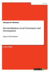 Decentralisation, Local Governance and Development - Akampurira Abraham (ISBN: 9783656377887)