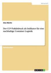 Der CO-Fussabdruck als Indikator fur eine nachhaltige Container Logistik - Alex Maritn (ISBN: 9783656324423)