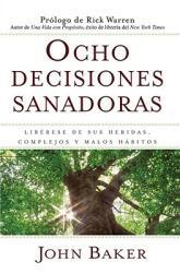Ocho Decisiones Sanadoras: Liberese de Sus Heridas, Complejos y Malos Habitos = Life's Healing Choices (ISBN: 9781416578284)