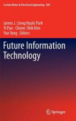 Future Information Technology, 1 - James J. (Jong Hyuk) Park, Yi Pan, Cheon-Shik Kim, Yun Yang (ISBN: 9783642550379)