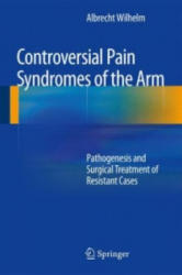 Controversial Pain Syndromes of the Arm - Pathogenesis and Surgical Treatment of Resistant Cases (ISBN: 9783642545122)