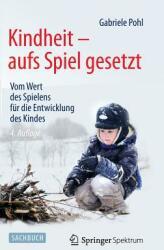 Kindheit - Aufs Spiel Gesetzt: Vom Wert Des Spielens F (ISBN: 9783642543159)