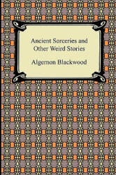 Ancient Sorceries and Other Weird Stories (ISBN: 9781420933680)
