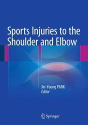 Sports Injuries to the Shoulder and Elbow - Jin-Young Park (ISBN: 9783642417948)