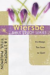 The Wiersbe Bible Study Series: 1 & 2 Timothy, Titus, Philemon: It's Always Too Soon to Quit (ISBN: 9781434765109)