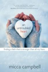 An Untroubled Heart: Finding a Faith That Is Stronger Than All My Fears (ISBN: 9781434767974)