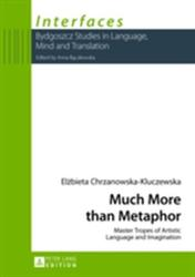 Much More Than Metaphor - Master Tropes of Artistic Language and Imagination (ISBN: 9783631644034)