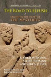 The Road to Eleusis: Unveiling the Secret of the Mysteries (ISBN: 9781556437526)