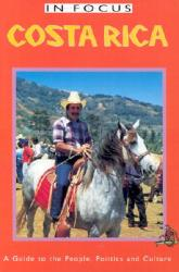 Costa Rica in Focus: A Guide to the People, Politics and Culture (ISBN: 9781566563970)