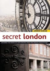 Secret London: Exploring the Hidden City with Original Walks and Unusual Places to Visit (ISBN: 9781566566360)