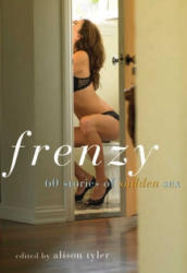 Frenzy: 60 Stories of Sudden Sex (ISBN: 9781573443319)