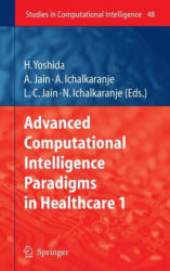 Advanced Computational Intelligence Paradigms in Healthcare - 1 - Hiroyuki Yoshida, Ashlesha Jain, Ajita Ichalkaranje, Nikhil Ichalkaranje (ISBN: 9783540475231)