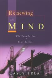 Renewing the Mind: The Foundation of Your Success (ISBN: 9781577941903)
