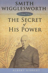 Smith Wigglesworth: Secret of His Power (ISBN: 9781577949770)