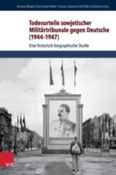 Todesurteile sowjetischer Militärtribunale gegen Deutsche (1944-1947) - Klaus-Dieter Müller, Thomas Schaarschmidt, Mike Schmeitzner, Andreas Weigelt (ISBN: 9783525369685)