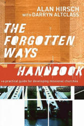 Forgotten Ways Handbook - A Practical Guide for Developing Missional Churches (ISBN: 9781587432491)