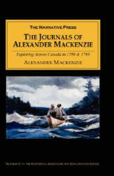 The Journals of Alexander MacKenzie: Voyages from Montreal, on the River St. Laurence, Through the Continent of North America, to the Frozen and Paci (ISBN: 9781589760363)