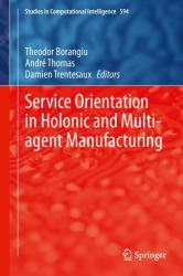Service Orientation in Holonic and Multi-Agent Manufacturing (ISBN: 9783319151588)
