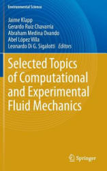 Selected Topics of Computational and Experimental Fluid Mechanics - Jaime Klapp, Gerardo Ruíz, Abraham Medina, López Abel, Leonardo Di G. Sigalotti (ISBN: 9783319114866)