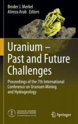 Uranium - Past and Future Challenges - Proceedings of the 7th International Conference on Uranium Mining and Hydrogeology (ISBN: 9783319110585)